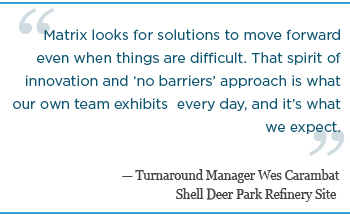 Matrix looks for solutions to move forward even when things are difficult- Wes Carambat Turnaround Manager Shell Deer Park